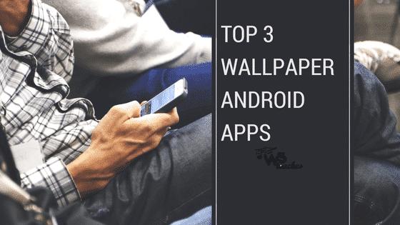 top 3 wallpaper apps