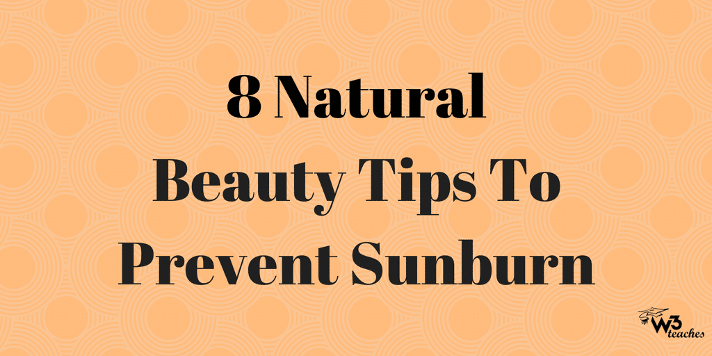 8 Natural Beauty Tips To Prevent Sunburn