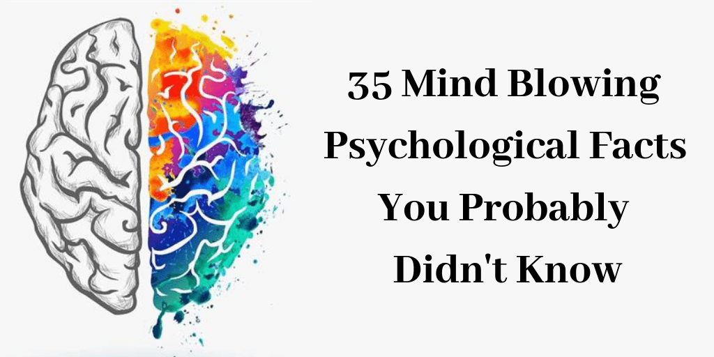 35 Mind Blowing Psychological Facts You Probably Didn't Know