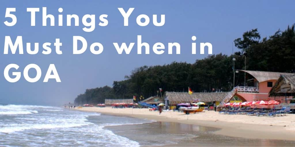 5 Things You Must Do when in Goa