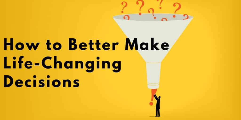 How to Better Make Life-Changing Decisions
