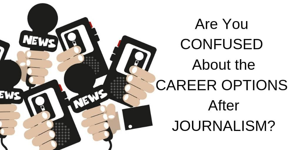 Are You CONFUSED About the CAREER OPTIONS After JOURNALISM_