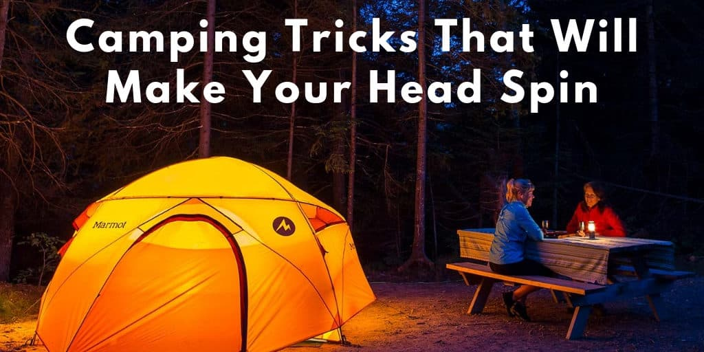 Camping Tricks That Will Make Your Head Spin