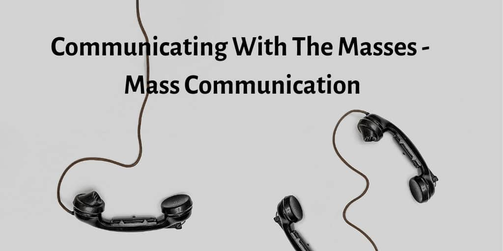 Communicating With The Masses - Mass Communication