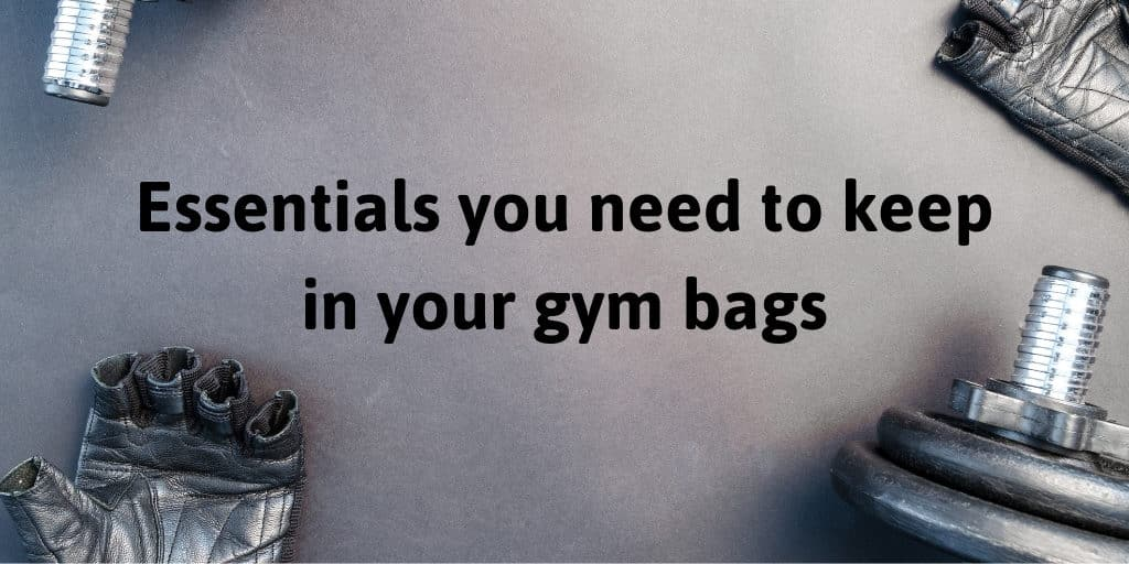 Essentials you need to keep in your gym bags