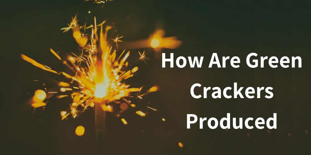 How Are Green Crackers Produced