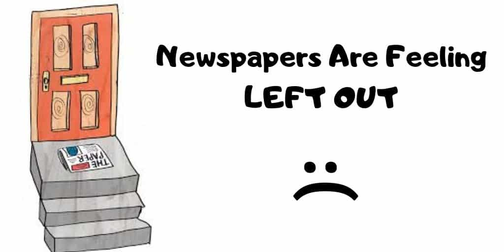 Newspapers are feeling left out