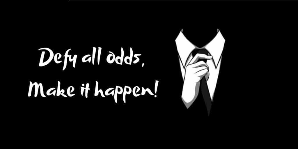 Defy all odds, make it happen!