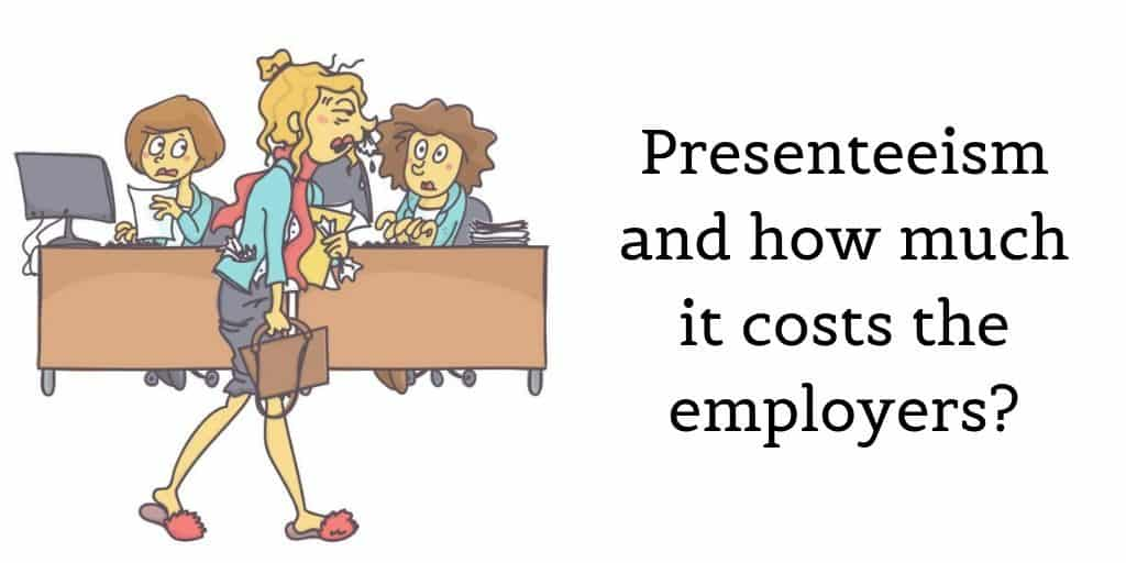 Presenteeism and how much it costs the employers?