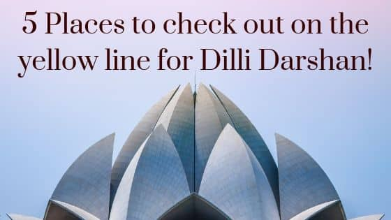 5 Places to check out on the yellow line for Dilli Darshan!