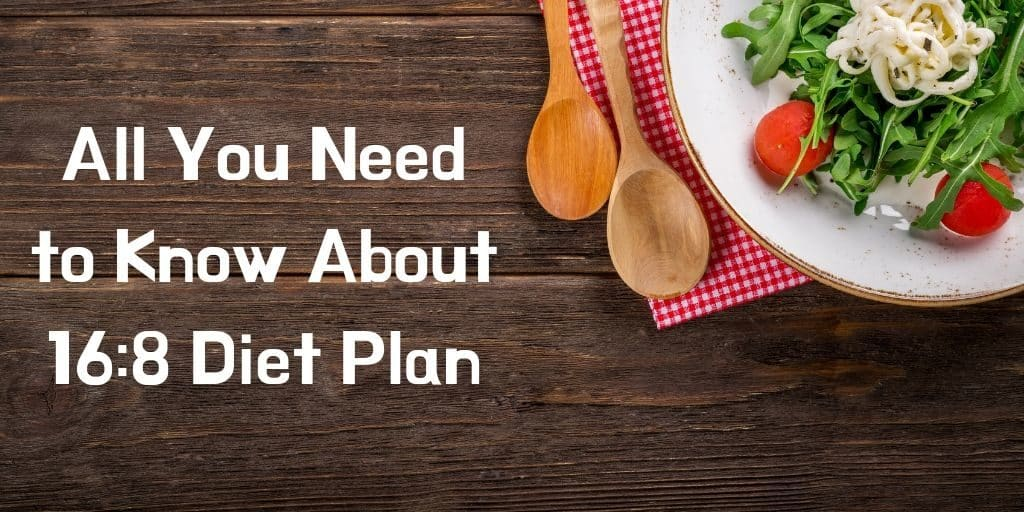 All You Need to Know About 16:8 Diet Plan