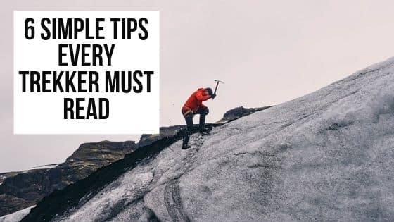 6 SIMPLE TIPS EVERY TREKKER MUST READ