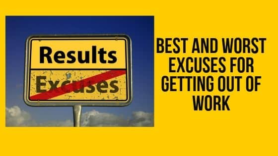 Best and Worst Excuses for Getting Out of Work