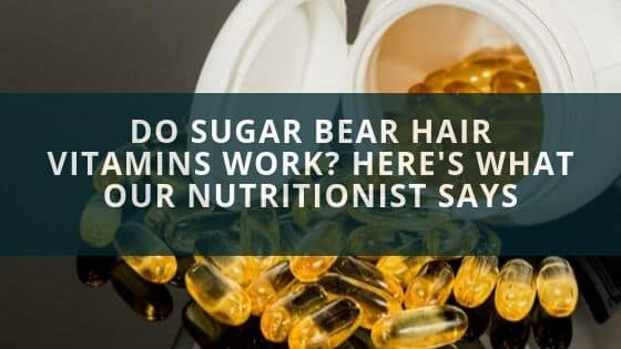 Do Sugar Bear Hair Vitamins Work? Here's What Our Nutritionist Says