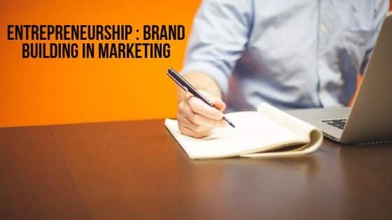Entrepreneurship : Brand Building in Marketing