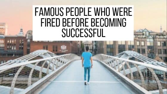 Famous People Who Were Fired Before Becoming Successful