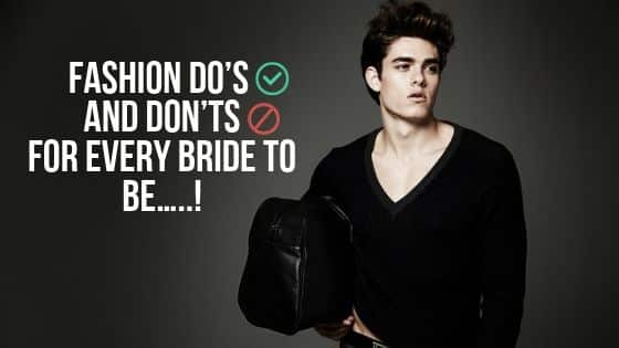 Fashion Do's and Don'ts For every bride to be…..!