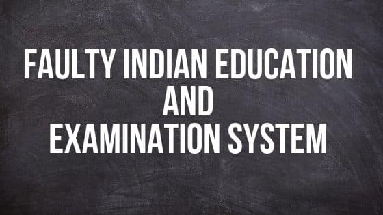 Faulty Indian Education and Examination System