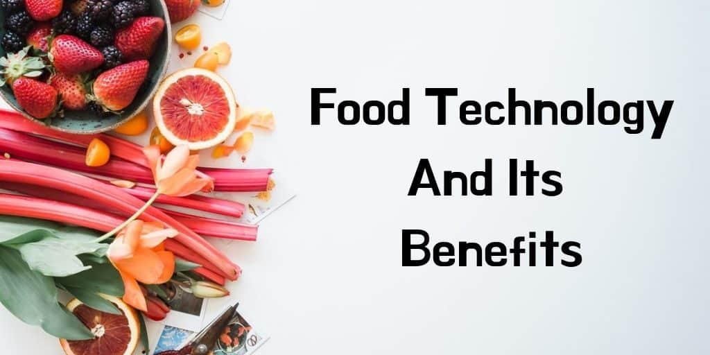 Food Technology And Its Benefits