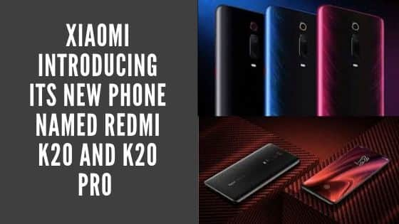 XIAOMI INTRODUCING ITS NEW PHONE NAMED REDMI K20 AND K20 PRO