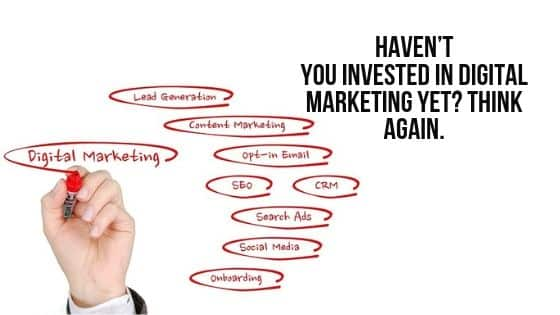 Haven't you invested in digital marketing yet? Think again.