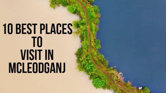 10 best places to visit in Mcleodganj