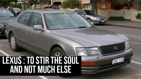 Lexus : To stir the soul and not much else