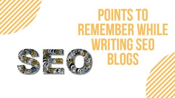 Points to remember while writing SEO Blogs