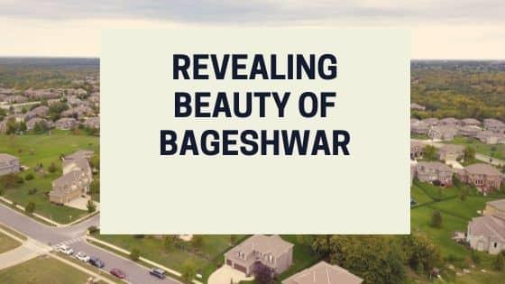 REVEALING BEAUTY OF BAGESHWAR