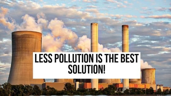 LESS POLLUTION IS THE BEST SOLUTION!