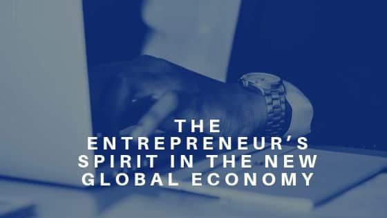 THE ENTREPRENEUR'S SPIRIT IN THE NEW GLOBAL ECONOMY