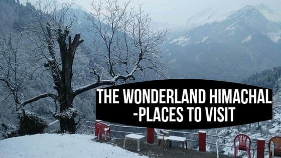 THE WONDERLAND HIMACHAL -Places to Visit