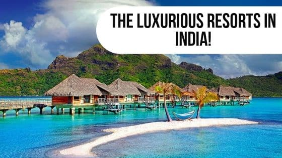 The Luxurious Resorts In India!!