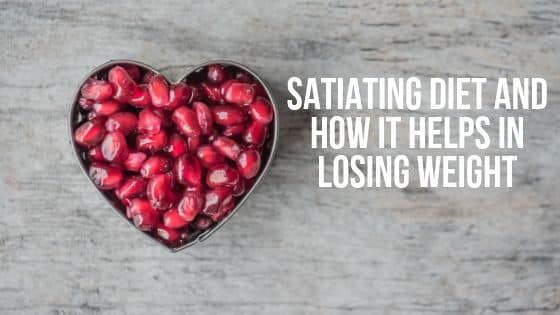 Satiating Diet and how it helps in losing weight