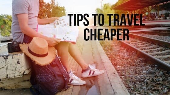 Tips To Travel Cheaper