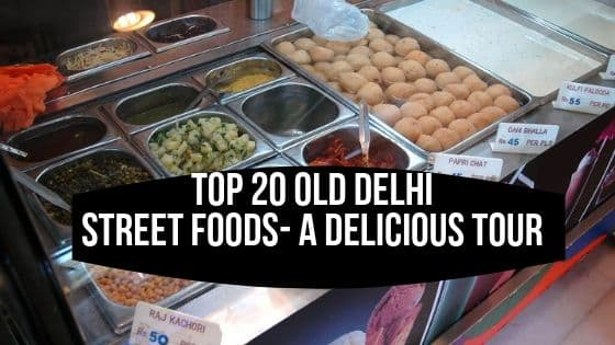 Top 20 Old Delhi Street Foods- A Delicious Tour