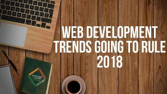 Web development trends going to rule 2018