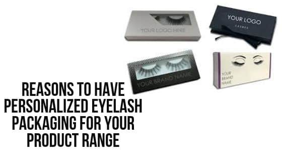 Reasons to have Personalized Eyelash Packaging for your Product Range