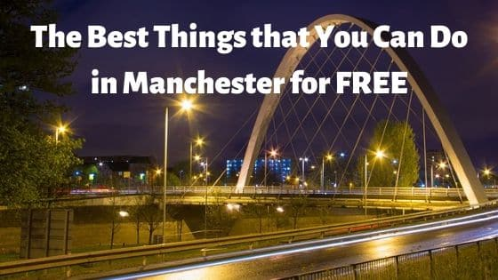 The Best Things that You Can Do in Manchester for FREE