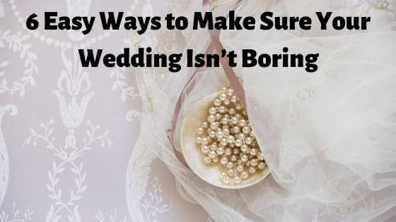 6 Easy Ways to Make Sure Your Wedding Isn't Boring