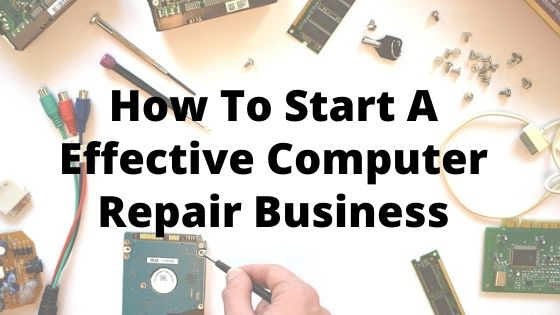 How To Start A Effective Computer Repair Business