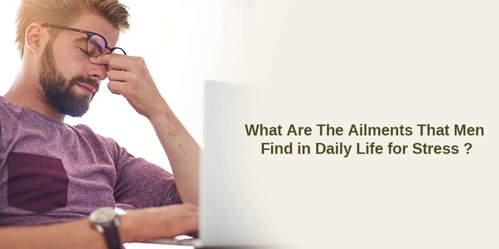 What are the ailments that men find in daily life for stress?